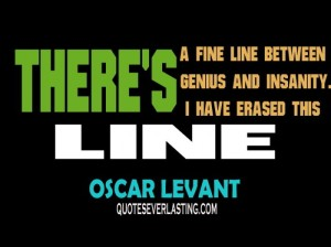 Theres-a-fine-line-between-genius-and-insanity-Oscar-Levant-copy-700x525