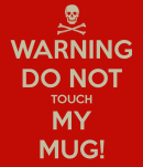 warning-do-not-touch-my-mug