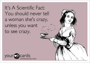 You-Should-Never-Tell-a-Woman-Shes-Crazy
