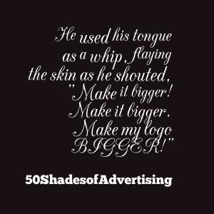 50ShadesofAdvertising, Make my logo bigger