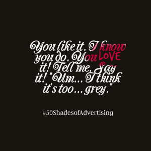 50ShadesofAdvertising, It's too...